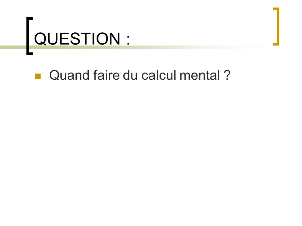 QUESTION : Quand faire du calcul mental ?
