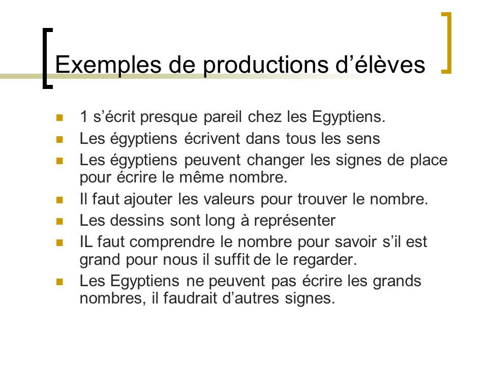 Exemples de productions délèves 1 sécrit presque pareil chez les Egyptiens. Les égyptiens écrivent dans tous les sens Les égyptiens peuvent changer le