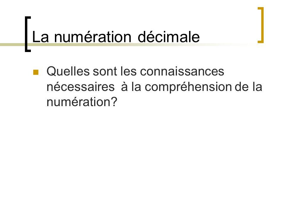 La numération décimale Quelles sont les connaissances nécessaires à la compréhension de la numération?