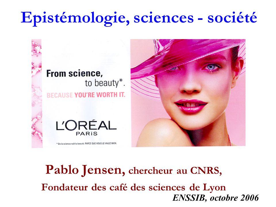 Epistémologie, sciences - société Pablo Jensen, chercheur au CNRS, Fondateur des café des sciences de Lyon ENSSIB, octobre 2006