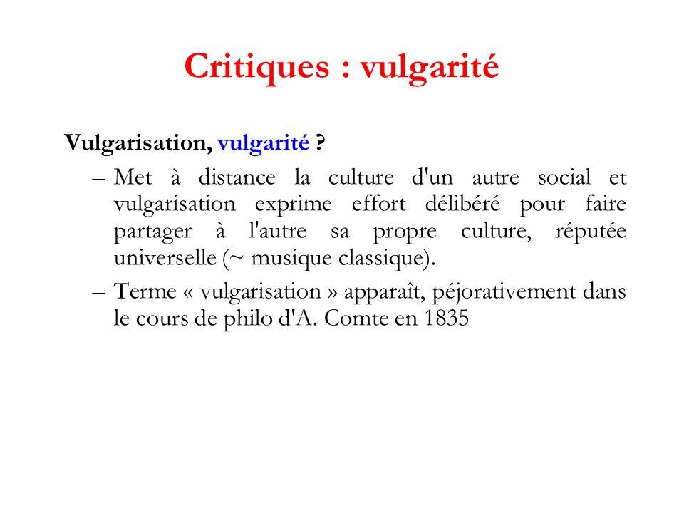 Critiques : vulgarité Vulgarisation, vulgarité .
