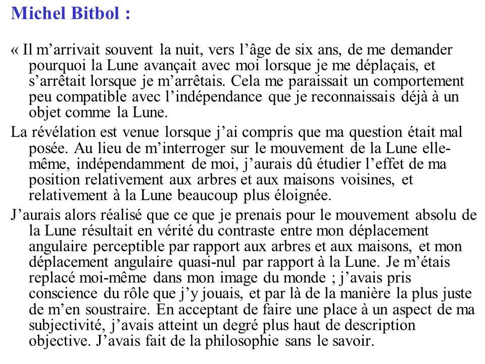 Michel Bitbol : « Il marrivait souvent la nuit, vers lâge de six ans, de me demander pourquoi la Lune avançait avec moi lorsque je me déplaçais, et sarrêtait lorsque je marrêtais.