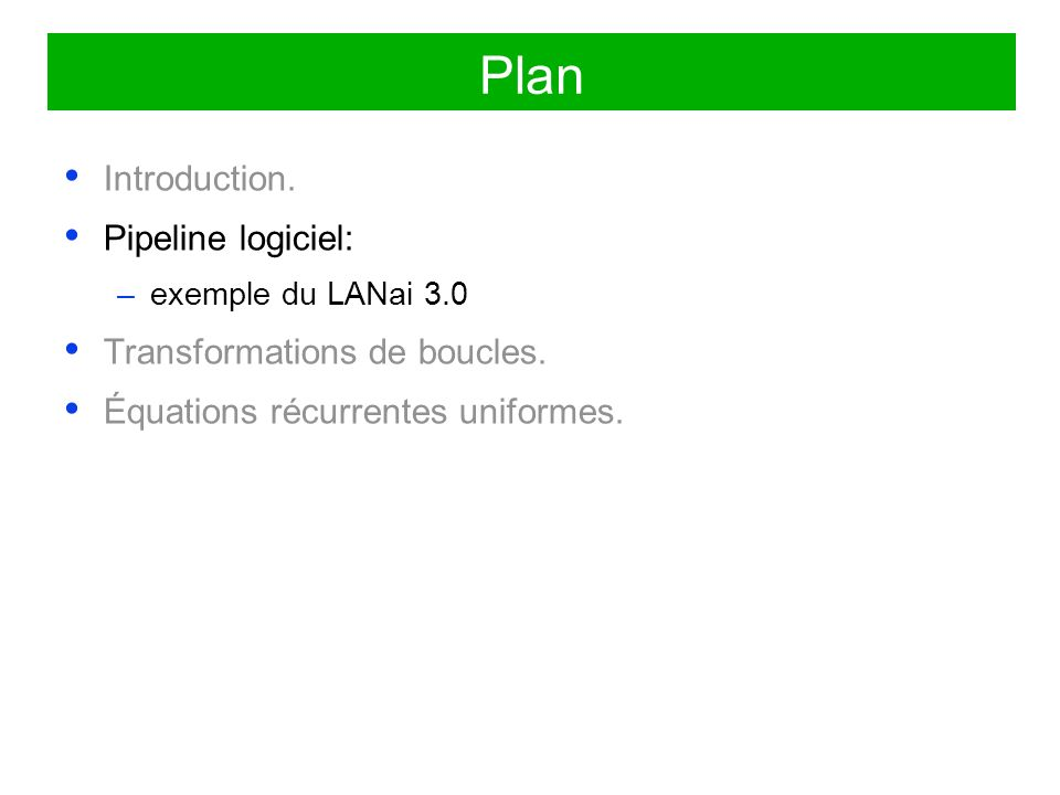 Plan Introduction. Pipeline logiciel: –exemple du LANai 3.0 Transformations de boucles. Équations récurrentes uniformes.