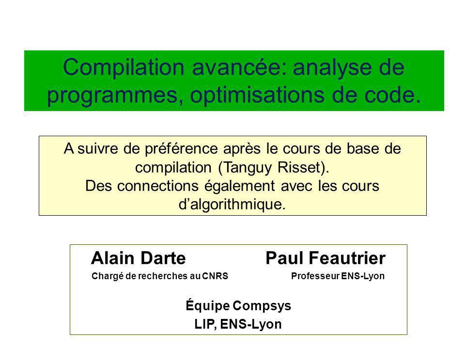 Alain Darte Paul Feautrier Chargé de recherches au CNRS Professeur ENS-Lyon Équipe Compsys LIP, ENS-Lyon Compilation avancée: analyse de programmes, o