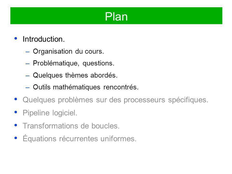 Plan Introduction. –Organisation du cours. –Problématique, questions. –Quelques thèmes abordés. –Outils mathématiques rencontrés. Quelques problèmes s