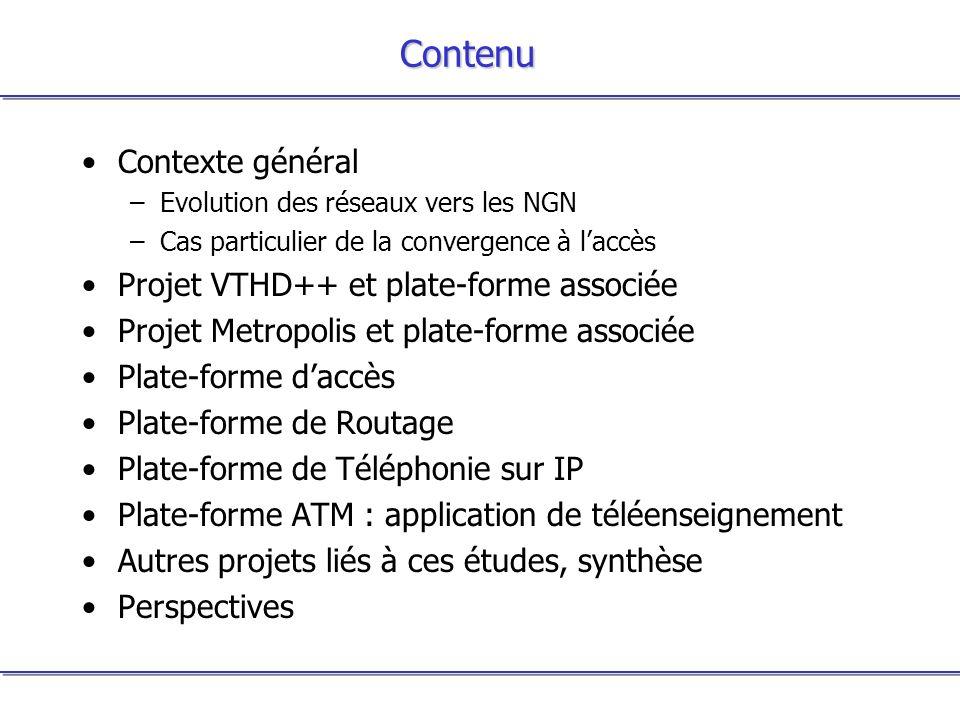 Contenu Contexte général –Evolution des réseaux vers les NGN –Cas particulier de la convergence à laccès Projet VTHD++ et plate-forme associée Projet