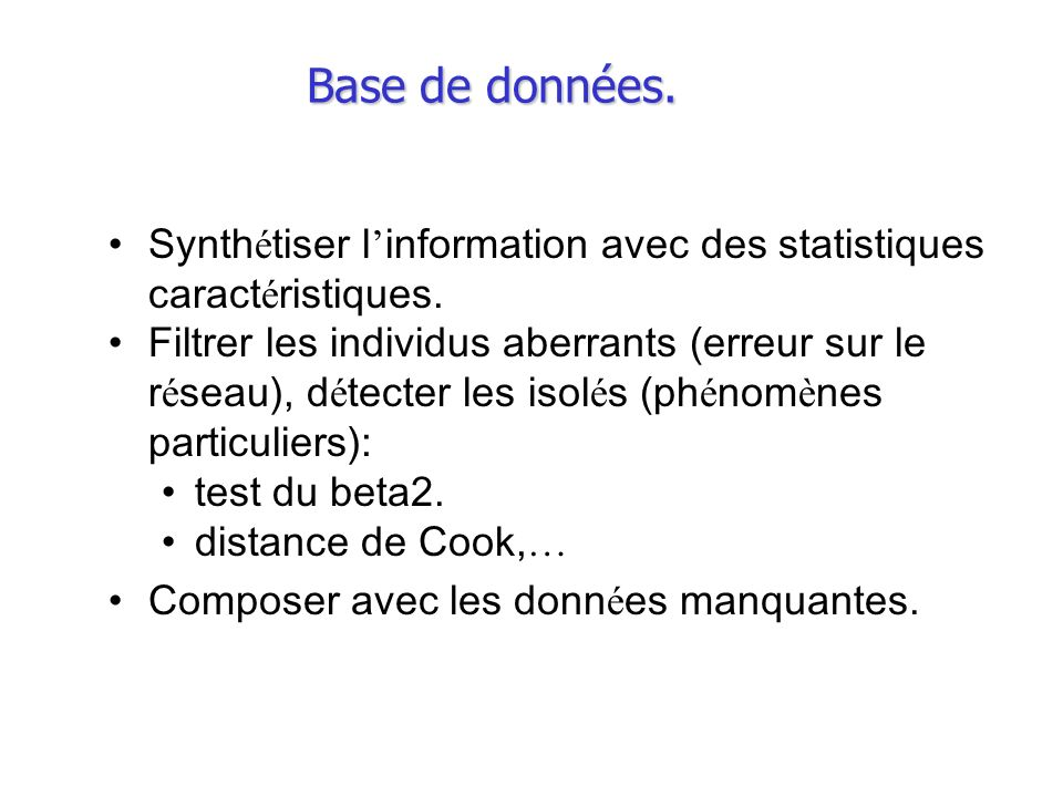 Base de données. Synth é tiser l information avec des statistiques caract é ristiques. Filtrer les individus aberrants (erreur sur le r é seau), d é t