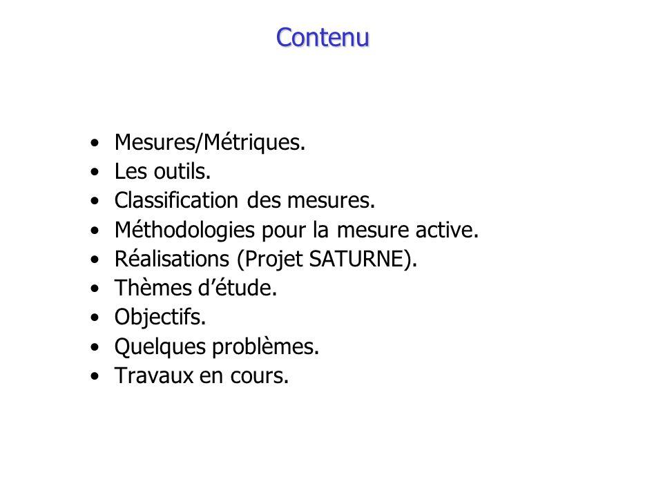 Contenu Mesures/Métriques. Les outils. Classification des mesures. Méthodologies pour la mesure active. Réalisations (Projet SATURNE). Thèmes détude.