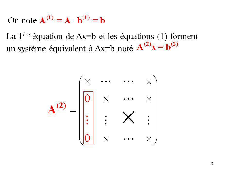 3 La 1 ère équation de Ax=b et les équations (1) forment un système équivalent à Ax=b noté
