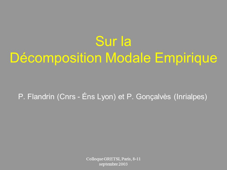 Colloque GRETSI, Paris, 8-11 septembre 2003 Sur la Décomposition Modale Empirique P.