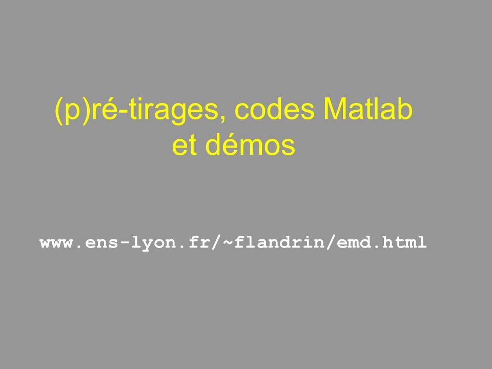 (p)ré-tirages, codes Matlab et démos www.ens-lyon.fr/~flandrin/emd.html