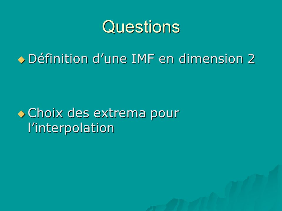 Questions Définition dune IMF en dimension 2 Définition dune IMF en dimension 2 Choix des extrema pour linterpolation Choix des extrema pour linterpolation