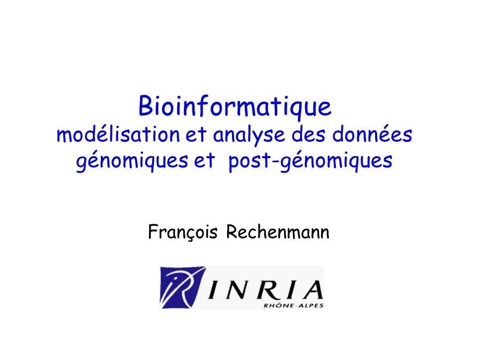 Bioinformatique modélisation et analyse des données génomiques et post-génomiques François Rechenmann