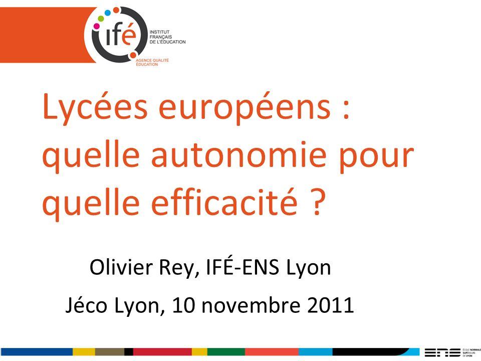Lycées européens : quelle autonomie pour quelle efficacité ? Olivier Rey, IFÉ-ENS Lyon Jéco Lyon, 10 novembre 2011