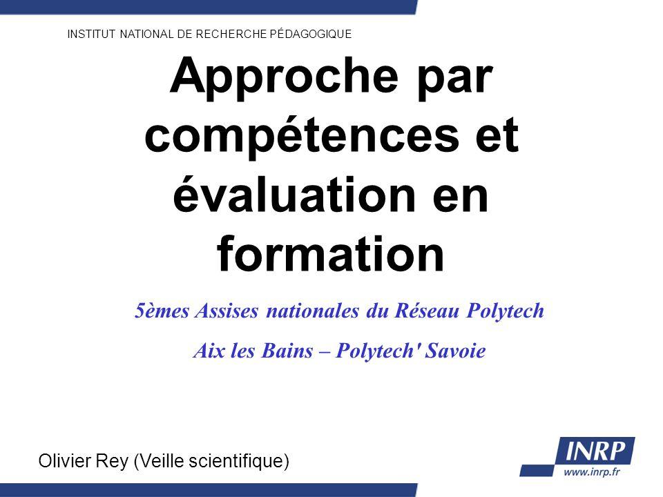 INSTITUT NATIONAL DE RECHERCHE PÉDAGOGIQUE Approche par compétences et évaluation en formation Olivier Rey (Veille scientifique) 5èmes Assises nationa