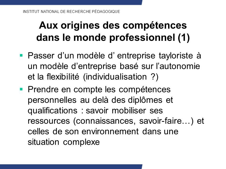 INSTITUT NATIONAL DE RECHERCHE PÉDAGOGIQUE Aux origines des compétences dans le monde professionnel (1) Passer dun modèle d entreprise tayloriste à un