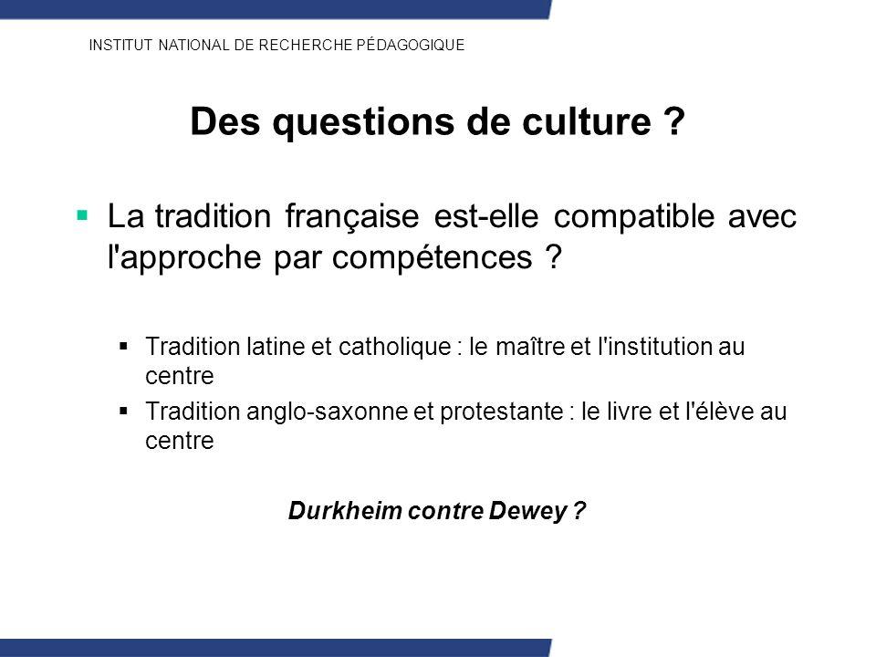 INSTITUT NATIONAL DE RECHERCHE PÉDAGOGIQUE Des questions de culture ? La tradition française est-elle compatible avec l'approche par compétences ? Tra