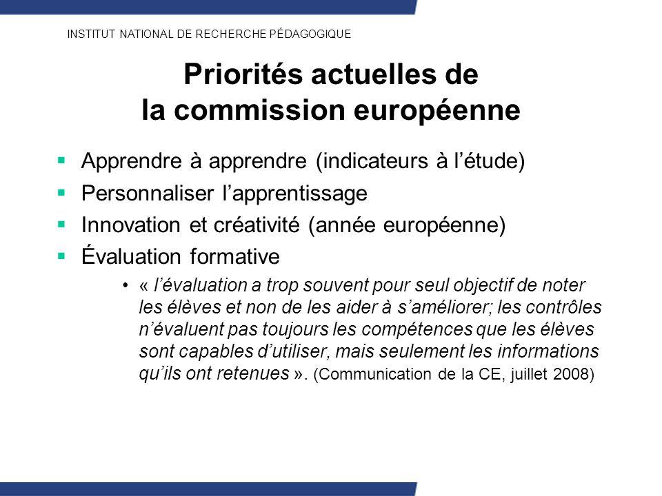INSTITUT NATIONAL DE RECHERCHE PÉDAGOGIQUE Priorités actuelles de la commission européenne Apprendre à apprendre (indicateurs à létude) Personnaliser