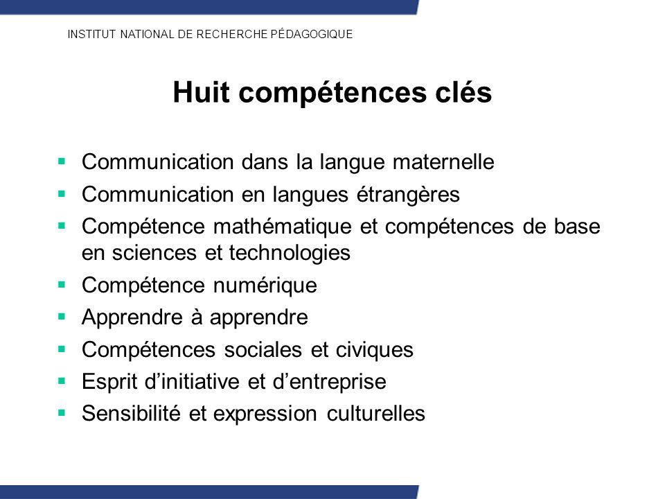 INSTITUT NATIONAL DE RECHERCHE PÉDAGOGIQUE Huit compétences clés Communication dans la langue maternelle Communication en langues étrangères Compétenc