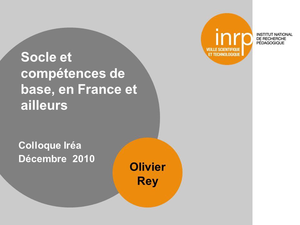 Socle et compétences de base, en France et ailleurs Colloque Iréa Décembre 2010 Olivier Rey