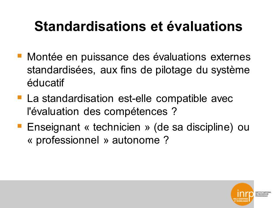 Standardisations et évaluations Montée en puissance des évaluations externes standardisées, aux fins de pilotage du système éducatif La standardisation est-elle compatible avec l évaluation des compétences .