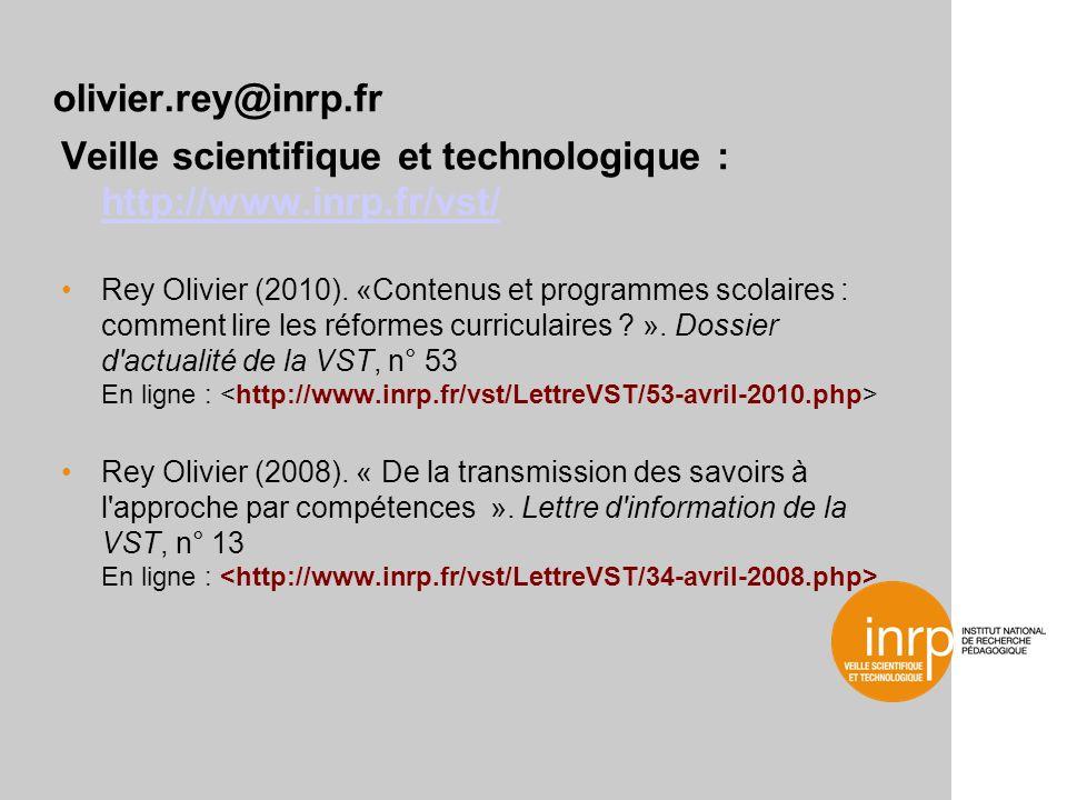 olivier.rey@inrp.fr Veille scientifique et technologique : http://www.inrp.fr/vst/ http://www.inrp.fr/vst/ Rey Olivier (2010).