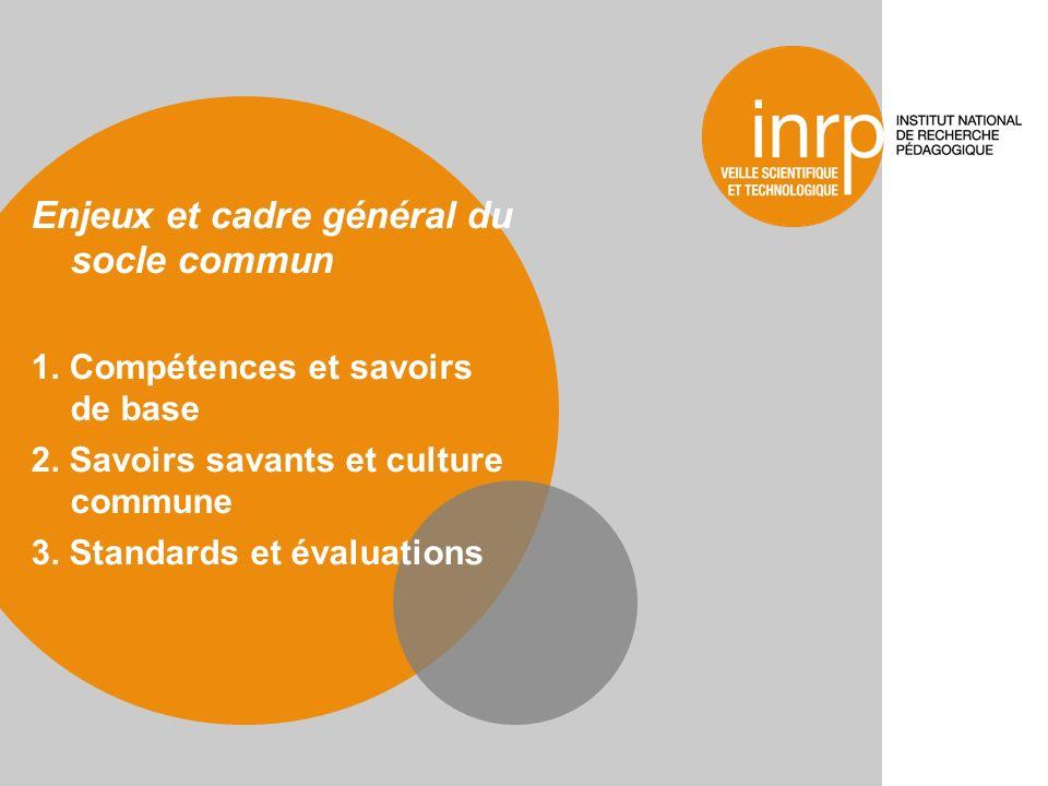 Enjeux et cadre général du socle commun 1. Compétences et savoirs de base 2.