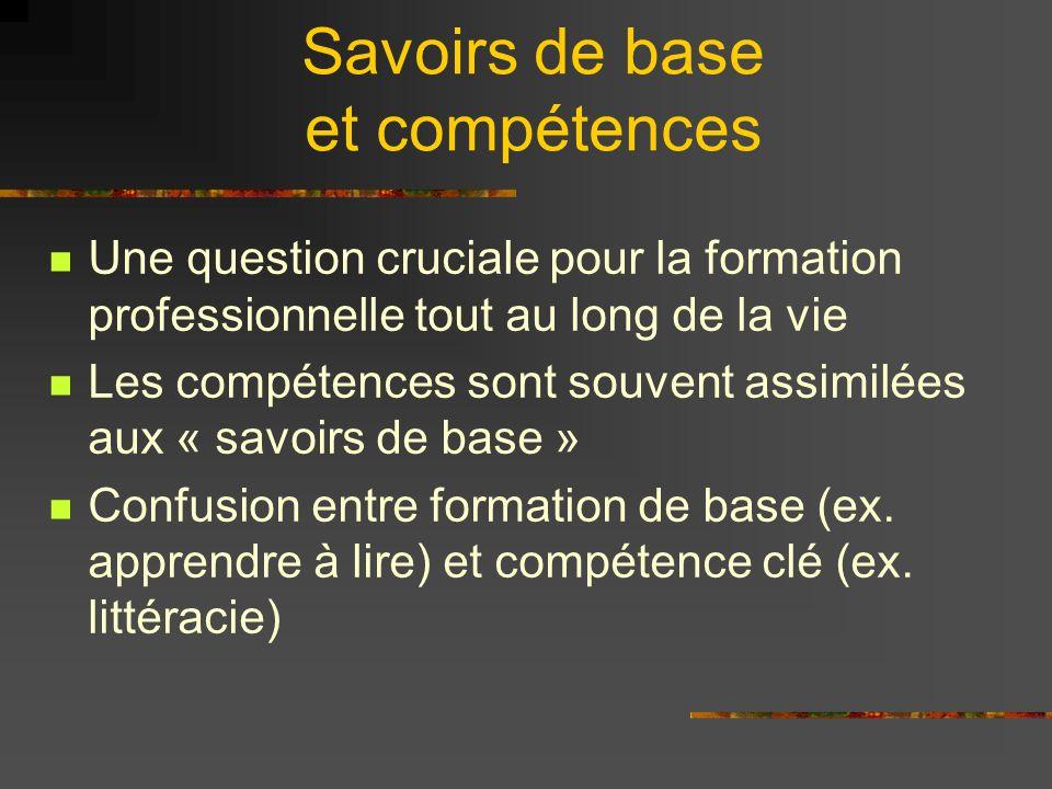 Savoirs de base et compétences Une question cruciale pour la formation professionnelle tout au long de la vie Les compétences sont souvent assimilées aux « savoirs de base » Confusion entre formation de base (ex.