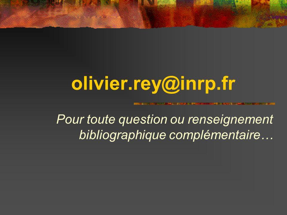 olivier.rey@inrp.fr Pour toute question ou renseignement bibliographique complémentaire…