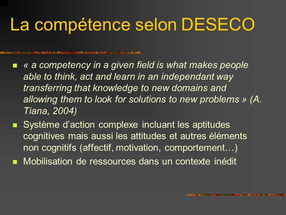 La compétence selon DESECO « a competency in a given field is what makes people able to think, act and learn in an independant way transferring that k