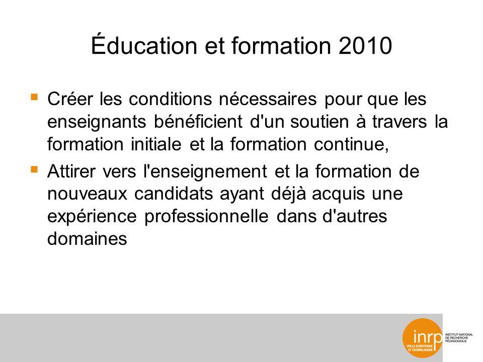 Éducation et formation 2010 Créer les conditions nécessaires pour que les enseignants bénéficient d'un soutien à travers la formation initiale et la f