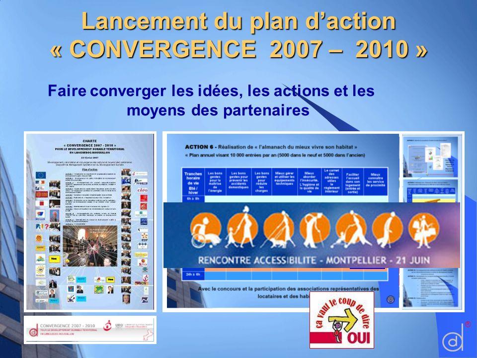 Faire converger les idées, les actions et les moyens des partenaires ®Lancement du plan daction « CONVERGENCE 2007 – 2010 »