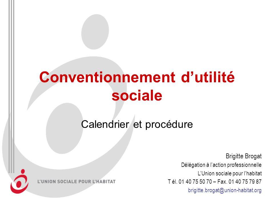 Conventionnement dutilité sociale Calendrier et procédure Brigitte Brogat Délégation à laction professionnelle LUnion sociale pour lhabitat T él.