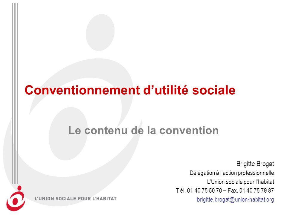 Conventionnement dutilité sociale Le contenu de la convention Brigitte Brogat Délégation à laction professionnelle LUnion sociale pour lhabitat T él.