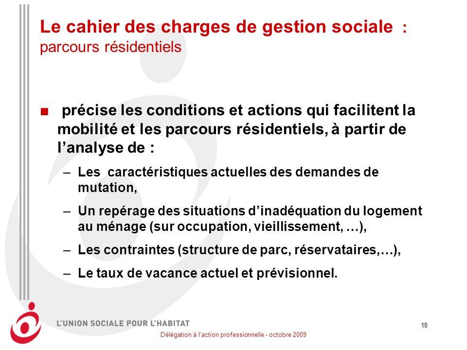 Délégation à l'action professionnelle - octobre 2009 18 Le cahier des charges de gestion sociale : parcours résidentiels précise les conditions et act