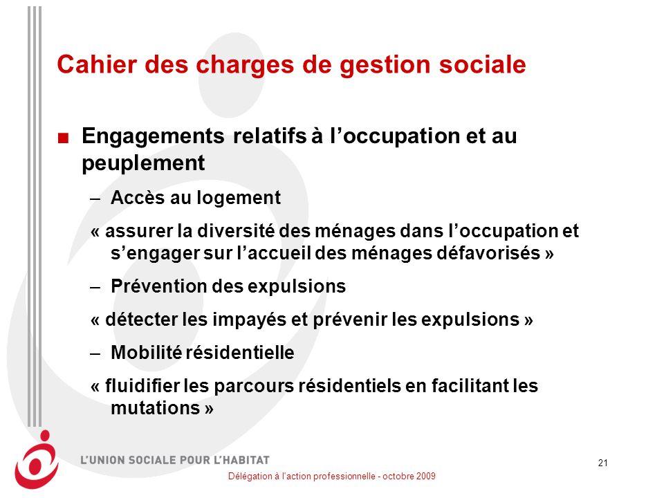 Délégation à l'action professionnelle - octobre 2009 21 Cahier des charges de gestion sociale Engagements relatifs à loccupation et au peuplement –Acc