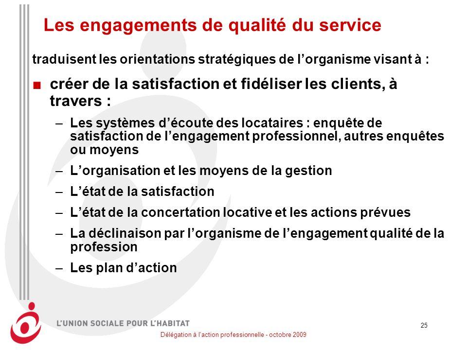 Délégation à l'action professionnelle - octobre 2009 25 Les engagements de qualité du service traduisent les orientations stratégiques de lorganisme v