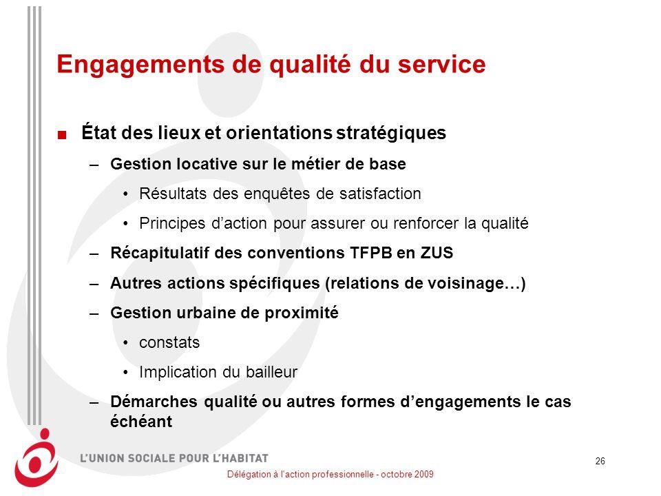 Délégation à l'action professionnelle - octobre 2009 26 Engagements de qualité du service État des lieux et orientations stratégiques –Gestion locativ