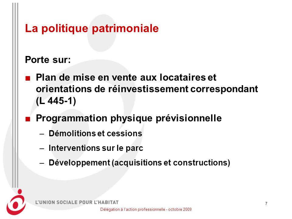 Délégation à l'action professionnelle - octobre 2009 7 La politique patrimoniale Porte sur: Plan de mise en vente aux locataires et orientations de ré