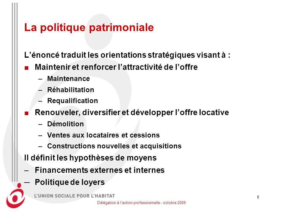 Délégation à l'action professionnelle - octobre 2009 8 La politique patrimoniale Lénoncé traduit les orientations stratégiques visant à : Maintenir et