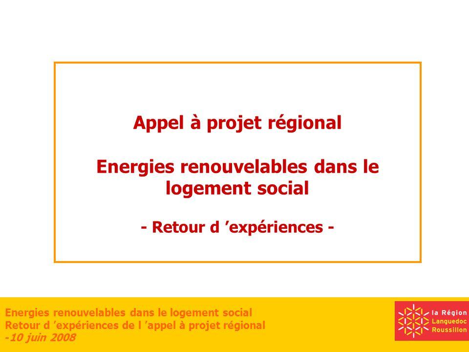 Energies renouvelables dans le logement social Retour d expériences de l appel à projet régional -10 juin 2008 Appel à projet régional Energies renouvelables dans le logement social - Retour d expériences -