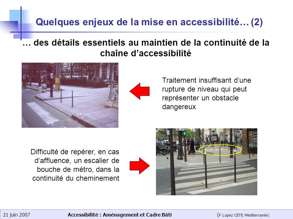 Accessibilité : Aménagement et Cadre Bâti ( F Lopez CETE Méditerranée) 21 juin 2007 Quelques enjeux de la mise en accessibilité… (2) … des détails ess
