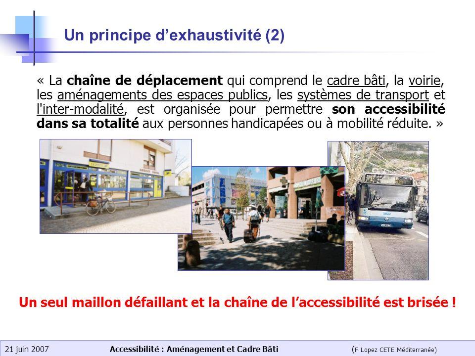 Accessibilité : Aménagement et Cadre Bâti ( F Lopez CETE Méditerranée) 21 juin 2007 Un principe dexhaustivité (2) « La chaîne de déplacement qui compr