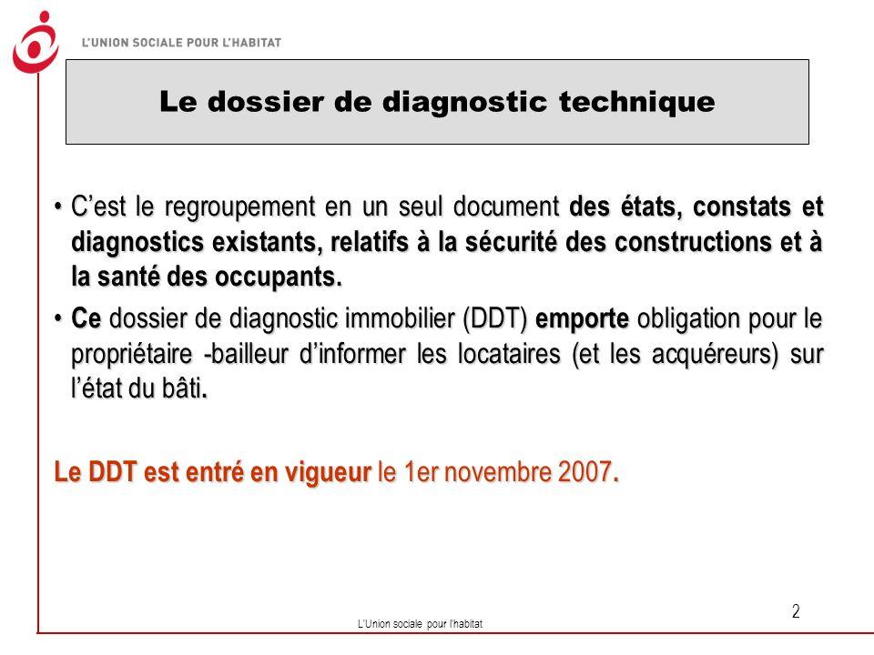 L Union sociale pour l habitat 3 Le dossier de diagnostic technique Le contenu du dossier devra être établi suivant les règles propres à chaque états et constats qui le compose.