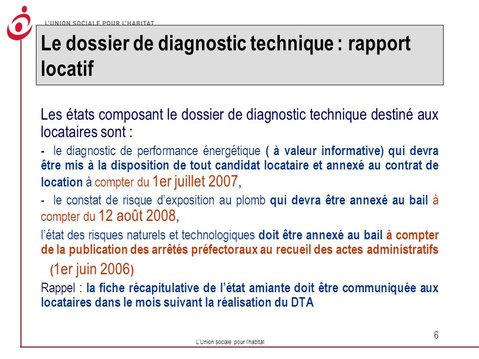 L Union sociale pour l habitat 7 Le dossier de diagnostic technique dans les rapports locatifs Létablissement du DDT a pour conséquence: une obligation dinformation du locataire à effectuer lors de la mise en location (annexion du DDT au bail)