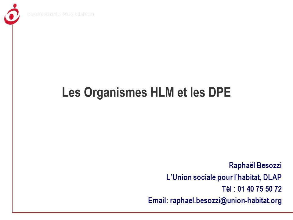 Les Organismes HLM et les DPE Raphaël Besozzi LUnion sociale pour lhabitat, DLAP Tél : 01 40 75 50 72 Email: raphael.besozzi@union-habitat.org