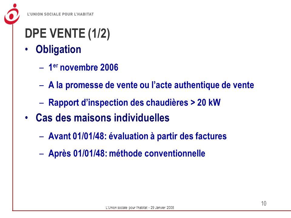 L'Union sociale pour l'habitat - 29 Janvier 2008 10 DPE VENTE (1/2) Obligation – 1 er novembre 2006 – A la promesse de vente ou lacte authentique de v