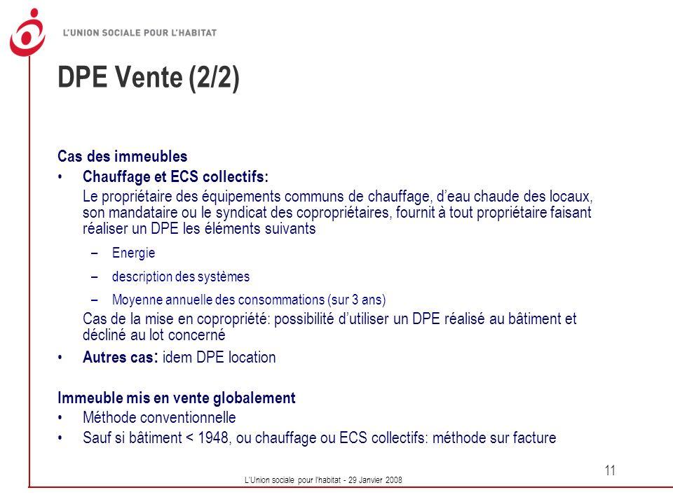 L'Union sociale pour l'habitat - 29 Janvier 2008 11 DPE Vente (2/2) Cas des immeubles Chauffage et ECS collectifs: Le propriétaire des équipements com