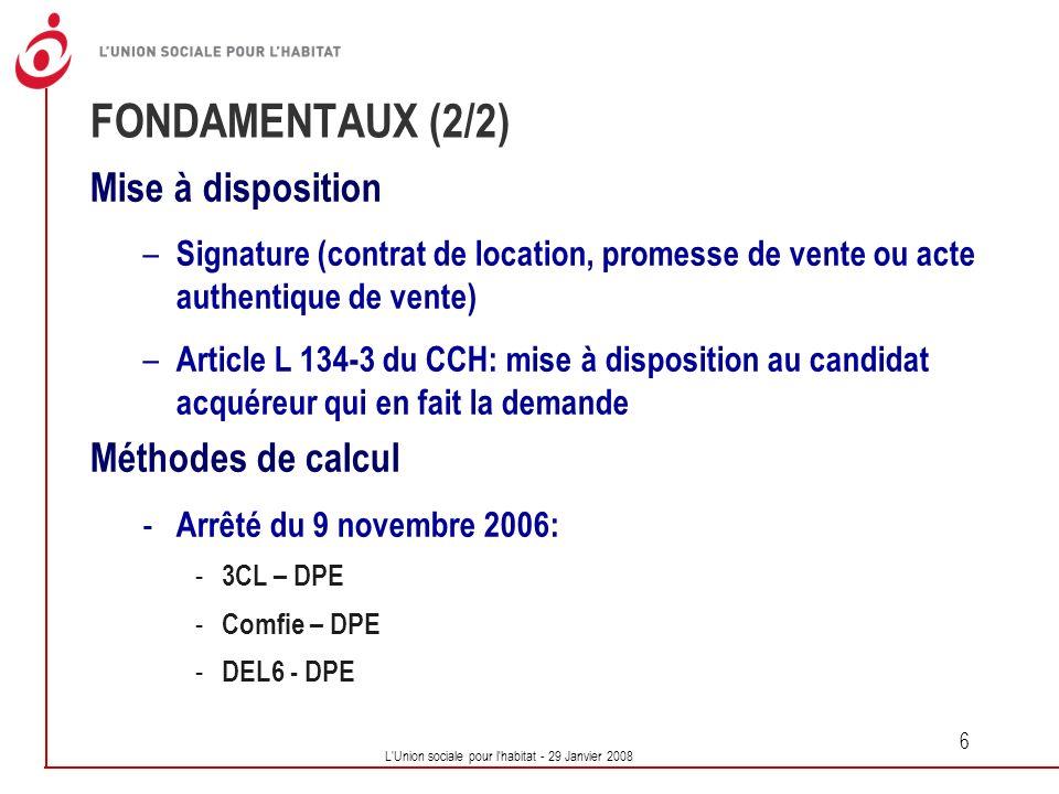 L'Union sociale pour l'habitat - 29 Janvier 2008 6 FONDAMENTAUX (2/2) Mise à disposition – Signature (contrat de location, promesse de vente ou acte a