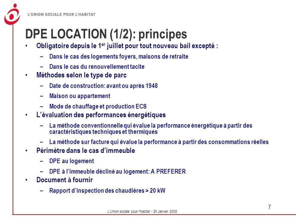 L'Union sociale pour l'habitat - 29 Janvier 2008 7 DPE LOCATION (1/2): principes Obligatoire depuis le 1 er juillet pour tout nouveau bail excepté : –
